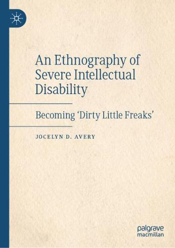An Ethnography of Severe Intellectual Disability: Becoming 'Dirty Little Freaks' (Hardback)