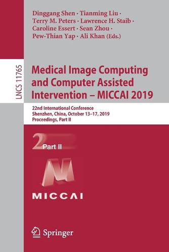 Medical Image Computing and Computer Assisted Intervention - MICCAI 2019: 22nd International Conference, Shenzhen, China, October 13-17, 2019, Proceedings, Part II - Image Processing, Computer Vision, Pattern Recognition, and Graphics 11765 (Paperback)