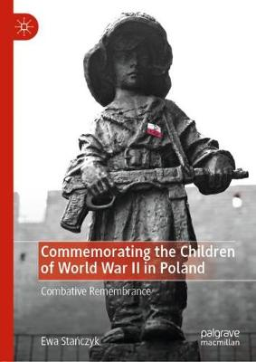 Commemorating the Children of World War II in Poland: Combative Remembrance (Hardback)
