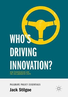 Who's Driving Innovation?: New Technologies and the Collaborative State (Paperback)