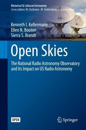 Open Skies: The National Radio Astronomy Observatory and Its Impact on US Radio Astronomy - Historical & Cultural Astronomy (Hardback)