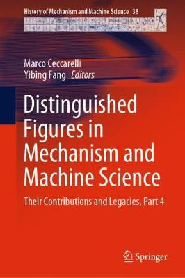 Distinguished Figures in Mechanism and Machine Science: Their Contributions and Legacies, Part 4 - History of Mechanism and Machine Science 38 (Hardback)