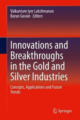 Innovations and Breakthroughs in the Gold and Silver Industries: Concepts, Applications and Future Trends (Hardback)