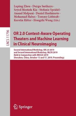 OR 2.0 Context-Aware Operating Theaters and Machine Learning in Clinical Neuroimaging: Second International Workshop, OR 2.0 2019, and Second International Workshop, MLCN 2019, Held in Conjunction with MICCAI 2019, Shenzhen, China, October 13 and 17, 2019, Proceedings - Image Processing, Computer Vision, Pattern Recognition, and Graphics 11796 (Paperback)