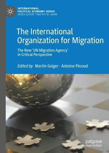 The International Organization for Migration: The New 'UN Migration Agency' in Critical Perspective - International Political Economy Series (Hardback)