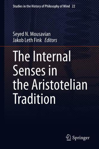 The Internal Senses in the Aristotelian Tradition - Studies in the History of Philosophy of Mind 22 (Hardback)