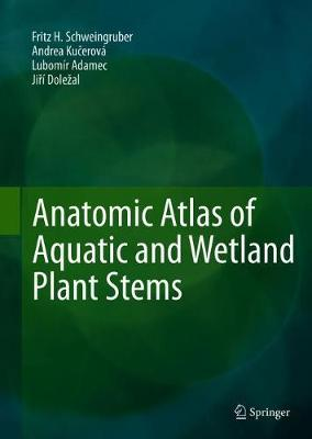 Anatomic Atlas of Aquatic and Wetland Plant Stems (Hardback)