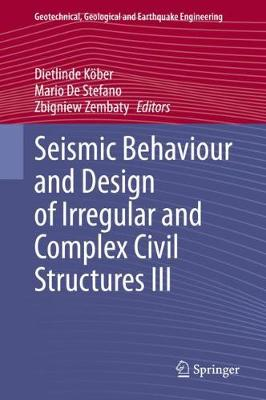 Seismic Behaviour and Design of Irregular and Complex Civil Structures III - Geotechnical, Geological and Earthquake Engineering 48 (Hardback)