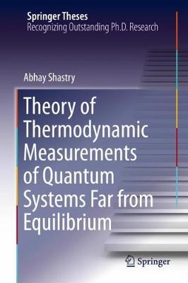 Theory of Thermodynamic Measurements of Quantum Systems Far from Equilibrium - Springer Theses (Hardback)