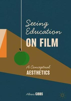 Seeing Education on Film: A Conceptual Aesthetics (Hardback)