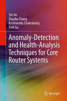 Anomaly-Detection and Health-Analysis Techniques for Core Router Systems (Hardback)