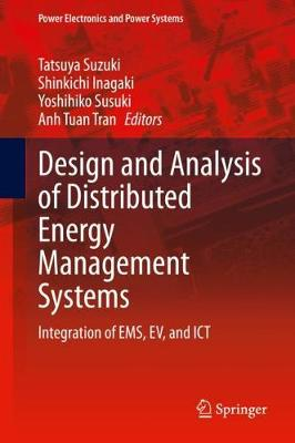 Design and Analysis of Distributed Energy Management Systems: Integration of EMS, EV, and ICT - Power Electronics and Power Systems (Hardback)