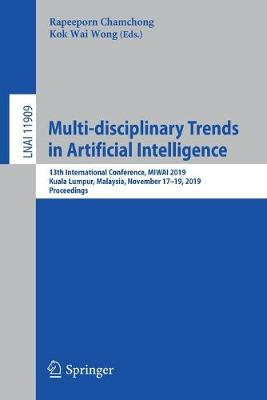 Multi-disciplinary Trends in Artificial Intelligence: 13th International Conference, MIWAI 2019, Kuala Lumpur, Malaysia, November 17-19, 2019, Proceedings - Lecture Notes in Artificial Intelligence 11909 (Paperback)