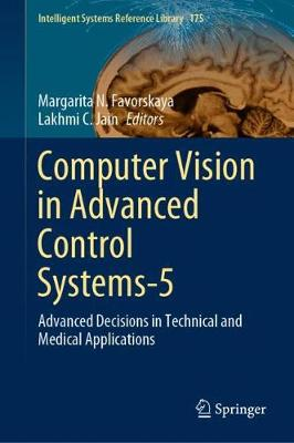 Computer Vision in Advanced Control Systems-5: Advanced Decisions in Technical and Medical Applications - Intelligent Systems Reference Library 175 (Hardback)