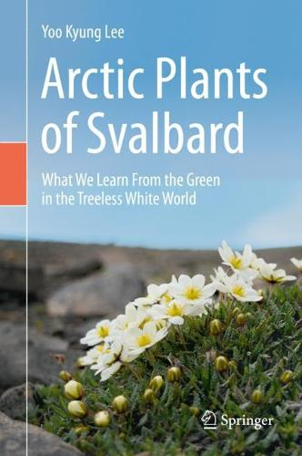 Arctic Plants of Svalbard: What We Learn From the Green in the Treeless White World (Hardback)
