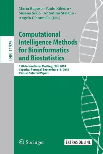 Computational Intelligence Methods for Bioinformatics and Biostatistics: 15th International Meeting, CIBB 2018, Caparica, Portugal, September 6-8, 2018, Revised Selected Papers - Lecture Notes in Bioinformatics 11925 (Paperback)