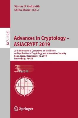 Advances in Cryptology - ASIACRYPT 2019: 25th International Conference on the Theory and Application of Cryptology and Information Security, Kobe, Japan, December 8-12, 2019, Proceedings, Part III - Lecture Notes in Computer Science 11923 (Paperback)