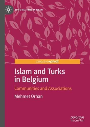 Islam and Turks in Belgium: Communities and Associations - New Directions in Islam (Hardback)