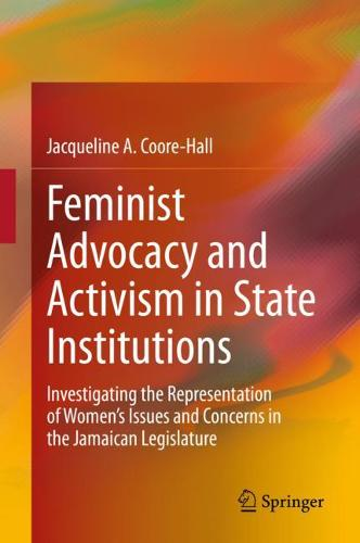Feminist Advocacy and Activism in State Institutions: Investigating the Representation of Women's Issues and Concerns in the Jamaican Legislature (Hardback)