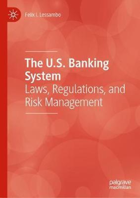 The U.S. Banking System: Laws, Regulations, and Risk Management (Hardback)