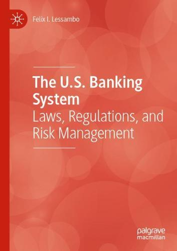 The U.S. Banking System: Laws, Regulations, and Risk Management (Paperback)