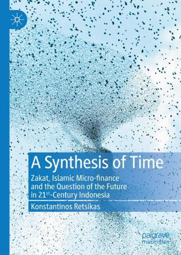 A Synthesis of Time: Zakat, Islamic Micro-finance and the Question of the Future in 21st-Century Indonesia (Hardback)