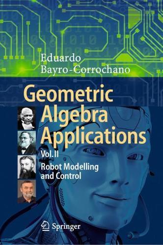 Geometric Algebra Applications Vol. II: Robot Modelling and Control (Hardback)