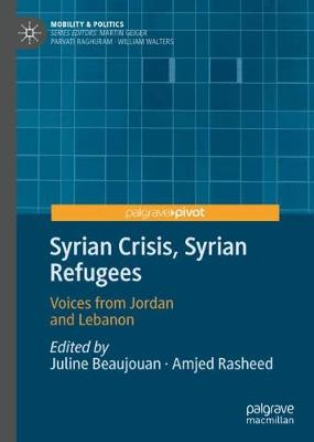 Syrian Crisis, Syrian Refugees: Voices from Jordan and Lebanon - Mobility & Politics (Hardback)