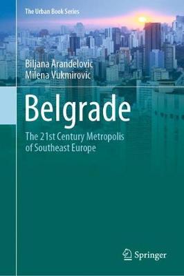 Belgrade: The 21st Century Metropolis of Southeast Europe - The Urban Book Series (Hardback)