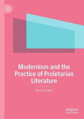 Modernism and the Practice of Proletarian Literature (Hardback)