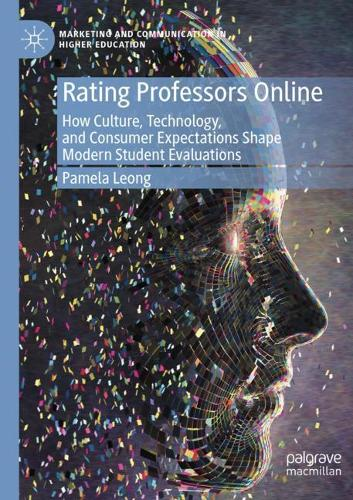 Rating Professors Online: How Culture, Technology, and Consumer Expectations Shape Modern Student Evaluations - Marketing and Communication in Higher Education (Paperback)