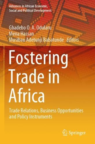 Fostering Trade in Africa: Trade Relations, Business Opportunities and Policy Instruments - Advances in African Economic, Social and Political Development (Paperback)