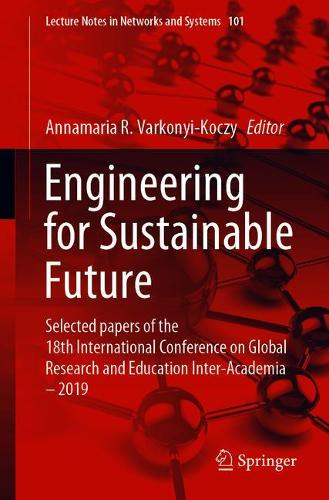 Engineering for Sustainable Future: Selected papers of the 18th International Conference on Global Research and Education Inter-Academia - 2019 - Lecture Notes in Networks and Systems 101 (Paperback)