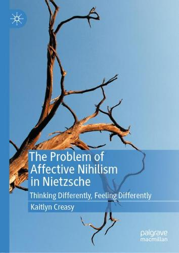 The Problem of Affective Nihilism in Nietzsche: Thinking Differently, Feeling Differently (Hardback)