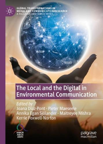 The Local and the Digital in Environmental Communication - Global Transformations in Media and Communication Research - A Palgrave and IAMCR Series (Hardback)