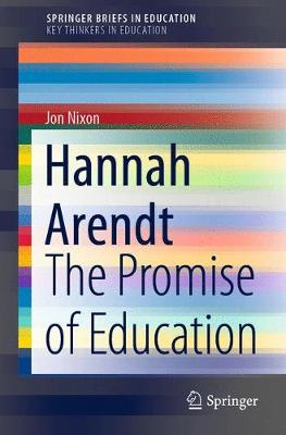 Hannah Arendt: The Promise of Education - SpringerBriefs on Key Thinkers in Education (Paperback)