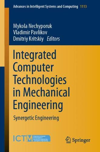 Integrated Computer Technologies in Mechanical Engineering: Synergetic Engineering - Advances in Intelligent Systems and Computing 1113 (Paperback)