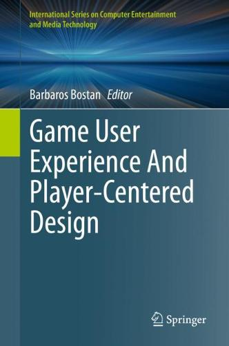 Game User Experience And Player-Centered Design - International Series on Computer Entertainment and Media Technology (Hardback)