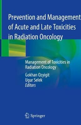 Prevention and Management of Acute and Late Toxicities in Radiation Oncology: Management of Toxicities in Radiation Oncology (Hardback)