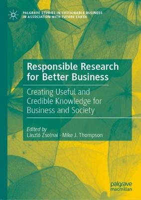 Responsible Research for Better Business: Creating Useful and Credible Knowledge for Business and Society - Palgrave Studies in Sustainable Business In Association with Future Earth (Hardback)