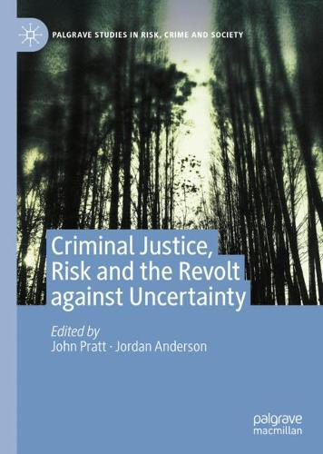 Criminal Justice, Risk and the Revolt against Uncertainty - Palgrave Studies in Risk, Crime and Society (Hardback)