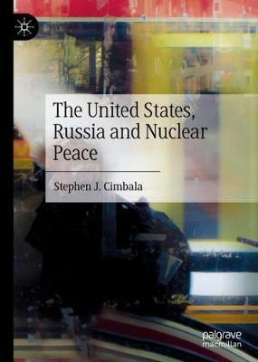 The United States, Russia and Nuclear Peace (Hardback)