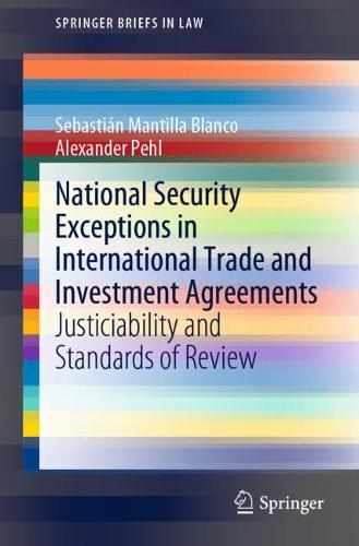 National Security Exceptions in International Trade and Investment Agreements: Justiciability and Standards of Review - SpringerBriefs in Law (Paperback)