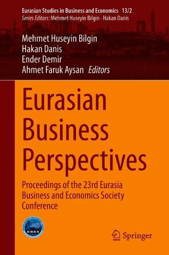 Eurasian Business Perspectives: Proceedings of the 23rd Eurasia Business and Economics Society Conference - Eurasian Studies in Business and Economics 13/2 (Hardback)