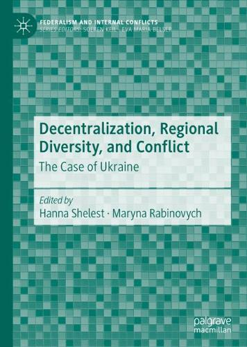Decentralization, Regional Diversity, and Conflict: The Case of Ukraine - Federalism and Internal Conflicts (Hardback)