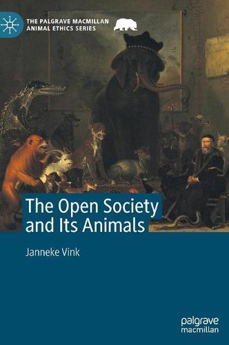 The Open Society and Its Animals - The Palgrave Macmillan Animal Ethics Series (Hardback)