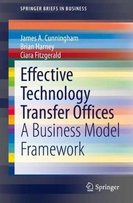 Effective Technology Transfer Offices: A Business Model Framework - SpringerBriefs in Business (Paperback)