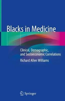 Blacks in Medicine: Clinical, Demographic, and Socioeconomic Correlations (Hardback)