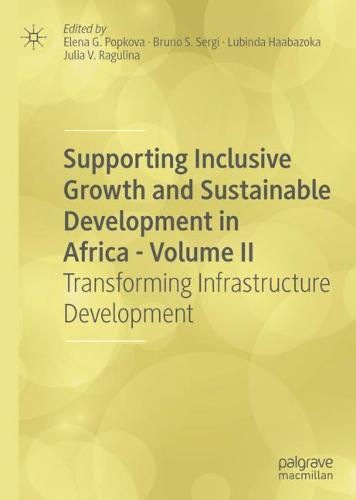 Supporting Inclusive Growth and Sustainable Development in Africa - Volume II: Transforming Infrastructure Development (Hardback)