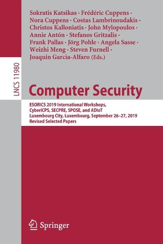 Computer Security: ESORICS 2019 International Workshops, CyberICPS, SECPRE, SPOSE, and ADIoT, Luxembourg City, Luxembourg, September 26-27, 2019 Revised Selected Papers - Lecture Notes in Computer Science 11980 (Paperback)